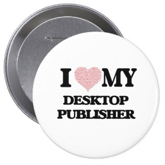 I love my Desktop Publisher (Heart Made from Words 10 Cm Round Badge