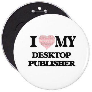 I love my Desktop Publisher (Heart Made from Words 6 Cm Round Badge