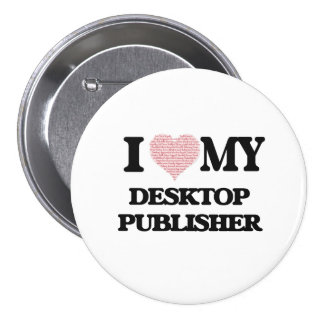 I love my Desktop Publisher (Heart Made from Words 7.5 Cm Round Badge