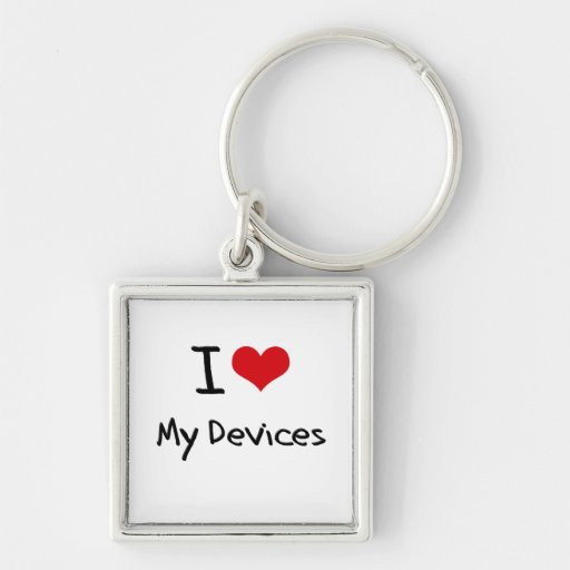 I Love My Devices Keychains