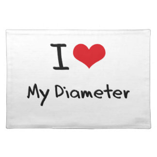 I Love My Diameter Placemats
