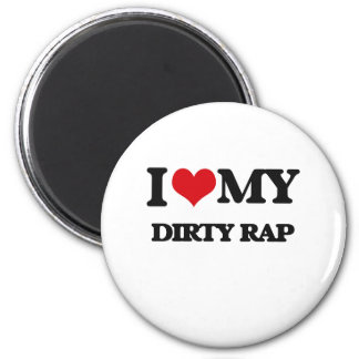 I Love My DIRTY RAP Magnets