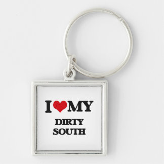 I Love My DIRTY SOUTH Key Chains