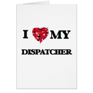 I love my Dispatcher Greeting Card