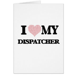 I love my Dispatcher (Heart Made from Words) Greeting Card