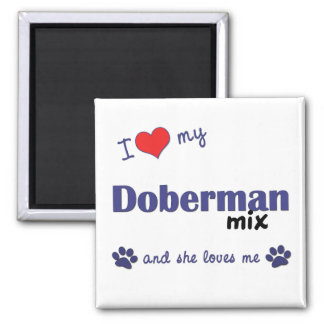 I Love My Doberman Mix (Female Dog) Square Magnet