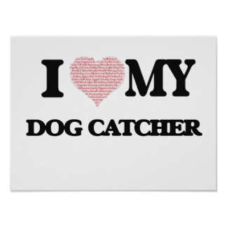 I love my Dog Catcher (Heart Made from Words) Poster