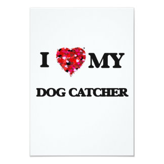 I love my Dog Catcher 3.5x5 Paper Invitation Card