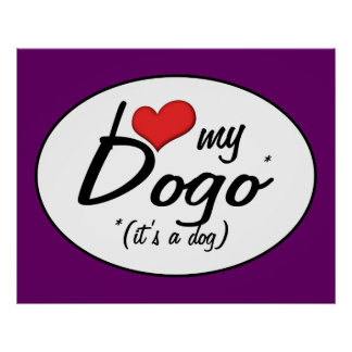 I Love My Dogo It s a Dog Poster
