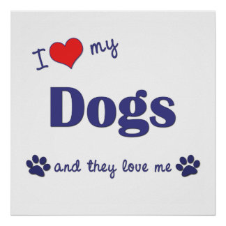 I Love My Dogs Multiple Dogs Poster