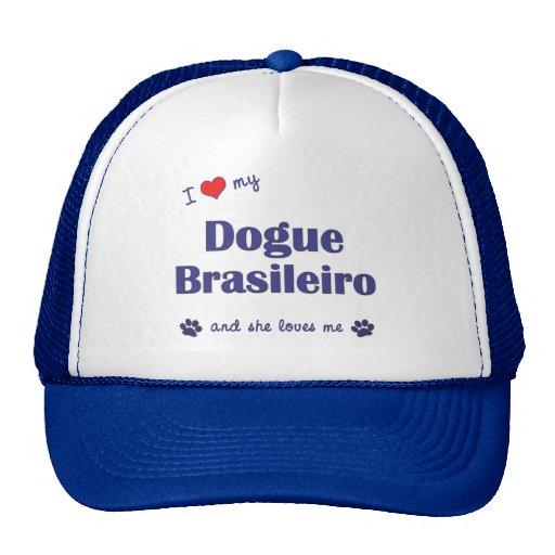 I Love My Dogue Brasileiro (Female Dog) Hat