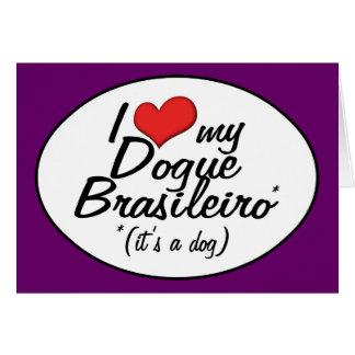 I Love My Dogue Brasileiro It s a Dog Greeting Card