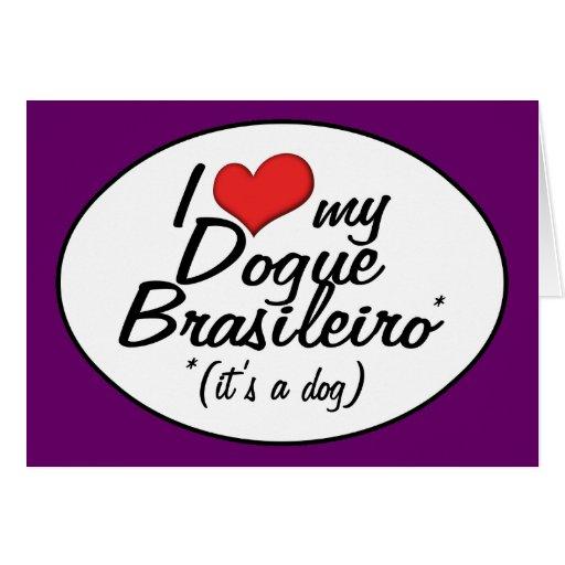 I Love My Dogue Brasileiro (It's a Dog) Greeting Card