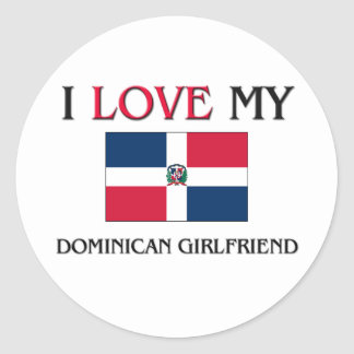 I Love My Dominican Girlfriend Round Sticker