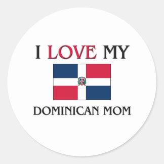 I Love My Dominican Mom Round Sticker