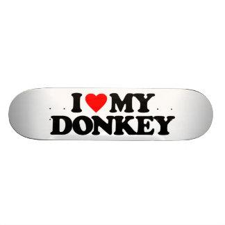 I LOVE MY DONKEY SKATEBOARD