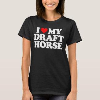 I LOVE MY DRAFT HORSE T-Shirt