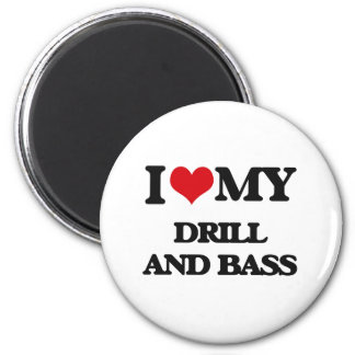 I Love My DRILL AND BASS Magnet