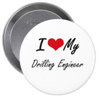 I love my Drilling Engineer 10 Cm Round Badge