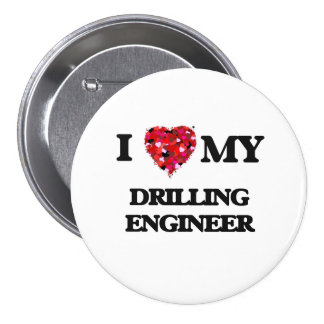 I love my Drilling Engineer 7.5 Cm Round Badge