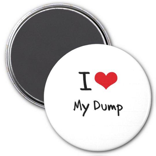 I Love My Dump 7.5 Cm Round Magnet