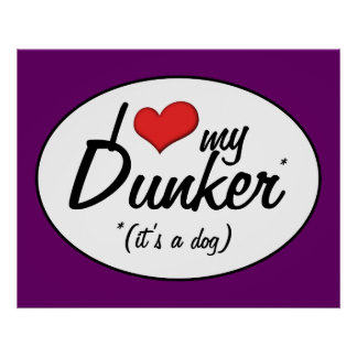 I Love My Dunker (It's a Dog) Posters