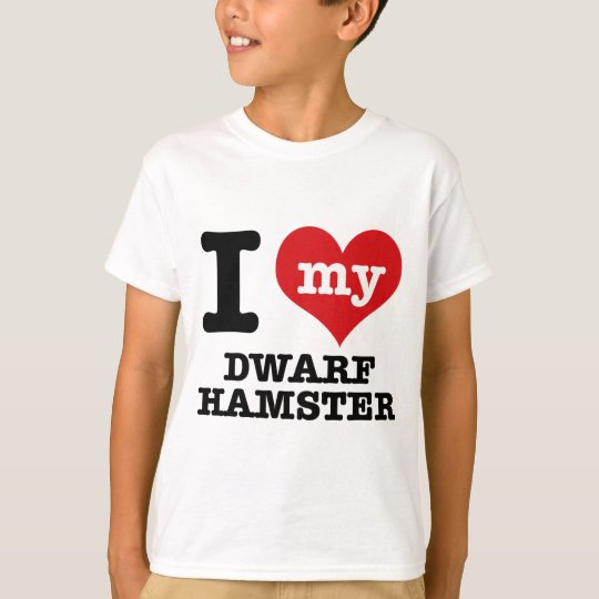 I Love my dwarf hamster T-Shirt