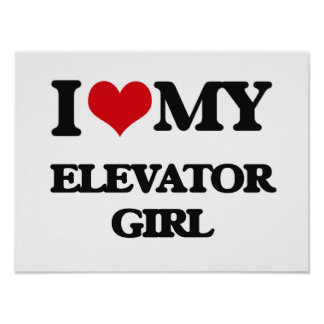 I love my Elevator Girl Posters