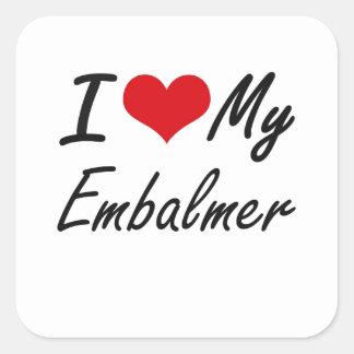 I love my Embalmer Square Sticker