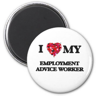 I love my Employment Advice Worker 2 Inch Round Magnet