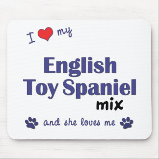 I Love My English Toy Spaniel Mix (Female Dog) Mouse Pad