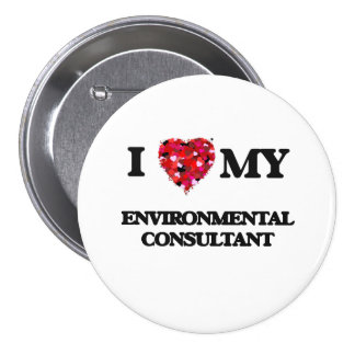 I love my Environmental Consultant 3 Inch Round Button
