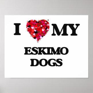 I love my Eskimo Dogs Poster