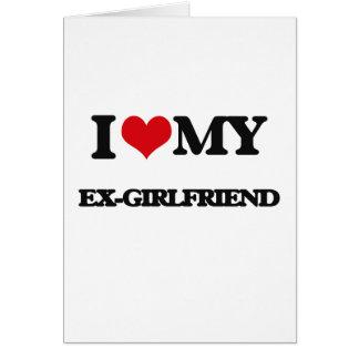 I love my Ex-Girlfriend Greeting Card