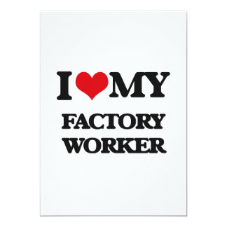 """I love my Factory Worker 5"""" X 7"""" Invitation Card"""