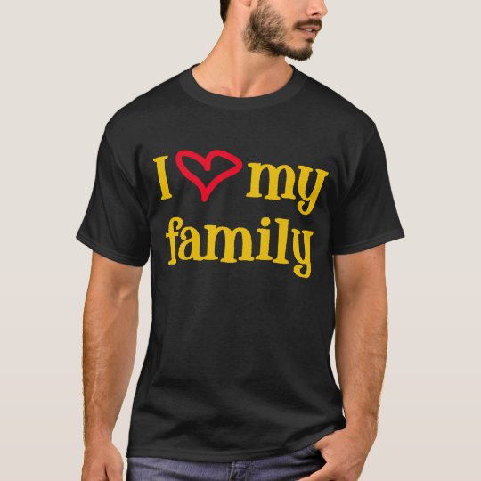 I Love My Family -- T-Shirt