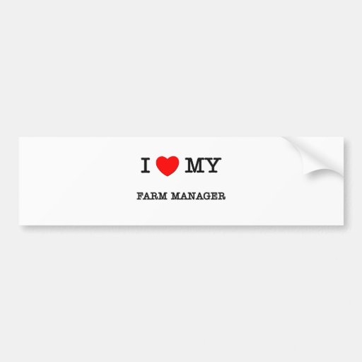 I Love My FARM MANAGER Bumper Stickers