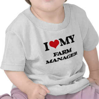 I love my Farm Manager T Shirt