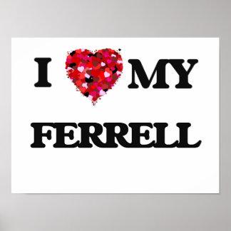 I Love MY Ferrell Poster