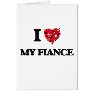 I Love My Fiance Card