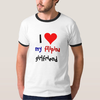 I love my Filipina Girlfriend T-Shirt