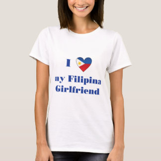 I Love My Filipino Girlfriend 1 T-Shirt
