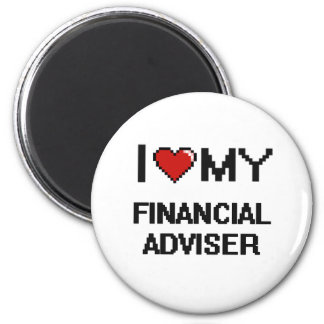 I love my Financial Adviser 2 Inch Round Magnet
