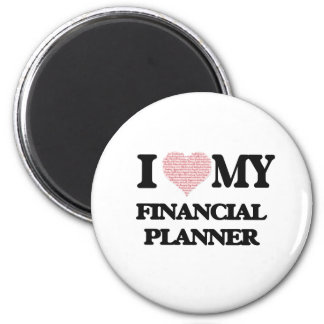 I love my Financial Planner (Heart Made from Words 6 Cm Round Magnet