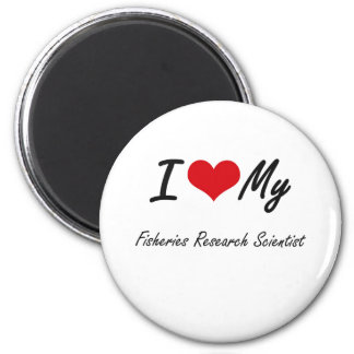 I love my Fisheries Research Scientist 6 Cm Round Magnet
