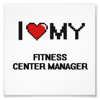 I love my Fitness Centre Manager Photographic Print
