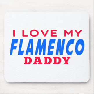 I Love My Flamenco Dance Daddy Mouse Pads