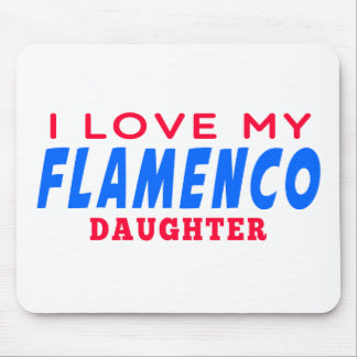 I Love My Flamenco Dance Daughter Mouse Pads
