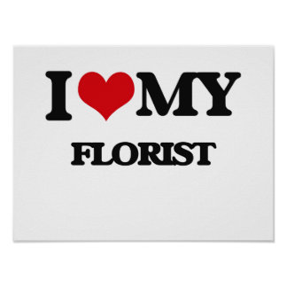 I love my Florist Posters