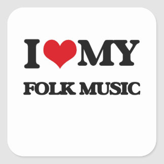 I Love My FOLK MUSIC Square Stickers